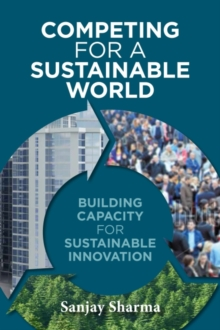 Competing for a Sustainable World : Building Capacity for Sustainable Innovation, Paperback / softback Book