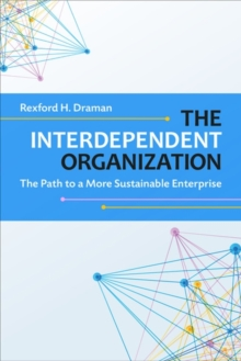 The Interdependent Organization : The Path to a More Sustainable Enterprise, Hardback Book