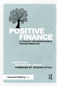 Positive Finance : A Toolkit for Responsible Transformation, Paperback / softback Book