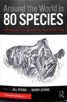 Around the World in 80 Species : Exploring the Business of Extinction, Paperback / softback Book