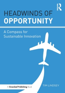 Headwinds of Opportunity : A Compass for Sustainable Innovation, Paperback / softback Book