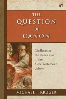 The Question of Canon : Challenging the Status Quo in the New Testament Debate, Paperback / softback Book