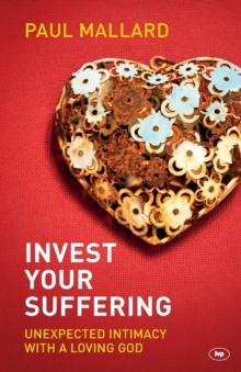 Invest Your Suffering : Unexpected Intimacy with a Loving God, Paperback / softback Book