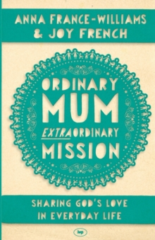 Ordinary Mum, Extraordinary Mission : Sharing God's Love in Everyday Life, Paperback Book