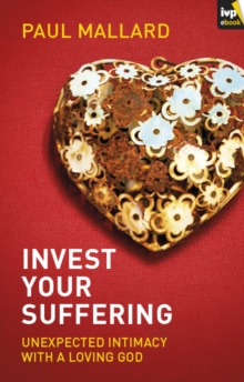 Invest Your Suffering : Unexpected Intimacy With A Loving God, EPUB eBook