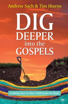 Dig Deeper into the Gospels : Coming Face to Face with Jesus in Mark, Paperback / softback Book
