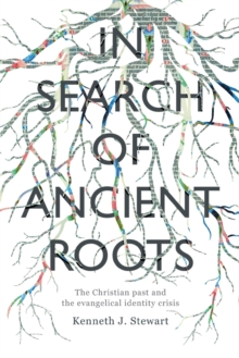 In Search Of Ancient Roots : The Christian Past And The Evangelical Identity Crisis, Paperback / softback Book