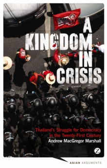 A Kingdom in Crisis : Thailand's Struggle for Democracy in the Twenty-First Century, Paperback Book
