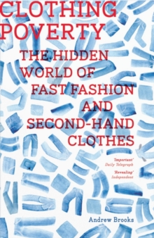 Clothing Poverty : The Hidden World of Fast Fashion and Second-Hand Clothes, Paperback Book