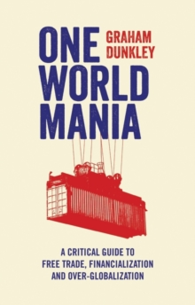 One World Mania : A Critical Guide to Free Trade, Financialization and Over-Globalization, Paperback / softback Book
