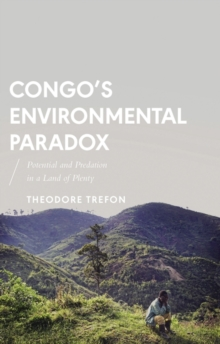 Congo's Environmental Paradox : Potential and Predation in a Land of Plenty, Paperback Book