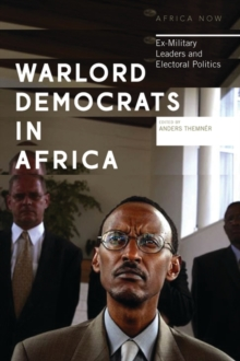 Warlord Democrats in Africa : Ex-Military Leaders and Electoral Politics, Hardback Book