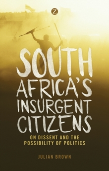 South Africa's Insurgent Citizens : On Dissent and the Possibility of Politics, Paperback Book