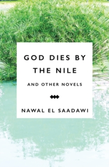 God Dies by the Nile and Other Novels : God Dies by the Nile, Searching, The Circling Song, Paperback / softback Book