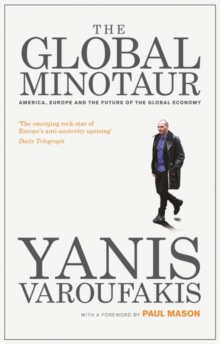 The Global Minotaur : America, Europe and the Future of the Global Economy, Paperback / softback Book