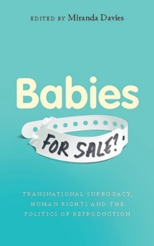 Babies for Sale? : Transnational Surrogacy, Human Rights and the Politics of Reproduction, Paperback / softback Book
