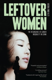 Leftover Women : The Resurgence of Gender Inequality in China, Paperback / softback Book