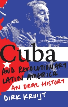 Cuba and Revolutionary Latin America : An Oral History, Hardback Book
