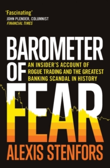 Barometer of Fear : An Insider's Account of Rogue Trading and the Greatest Banking Scandal in History, Hardback Book