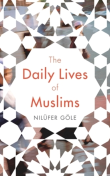 The Daily Lives of Muslims : Islam and Public Confrontation in Contemporary Europe, Hardback Book