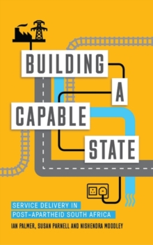 Building a Capable State : Service Delivery in Post-Apartheid South Africa, Paperback / softback Book