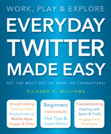 Everyday Twitter Made Easy : Work, Play and Explore, Paperback Book