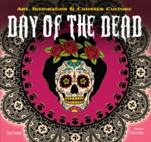 The Day of the Dead : Art, Inspiration & Counter Culture, Hardback Book