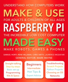 Make & Use Raspberry Pi Made Easy : Understand How Computers Work, Paperback Book