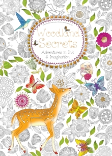 Woodland Secrets (Colouring Book) : Adventures in Ink and Imagination, Paperback Book