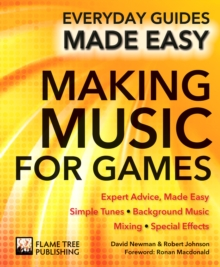Making Music for Games : Expert Advice, Made Easy, Paperback / softback Book
