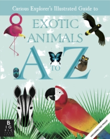 The Curious Explorer's Illustrated Guide to Exotic Animals A to Z, Hardback Book