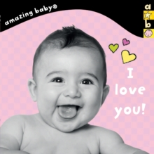 I Love You! : Amazing Baby, Board book Book
