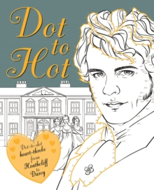 Dot-to-Hot Darcy : Dot-to-dot heart-throbs from Heathcliff to Darcy, Paperback / softback Book