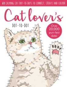 Dot-to-Dot Cute Cats : 64 calming cat dot-to-dots to create, colour and relax, Paperback / softback Book