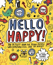 Hello Happy! Mindful Kids : An activity book for young people who sometimes feel sad or angry., Paperback / softback Book
