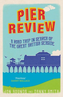 Pier Review : A Road Trip in Search of the Great British Seaside, EPUB eBook