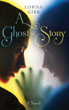 A Ghost's Story : A Novel, Hardback Book