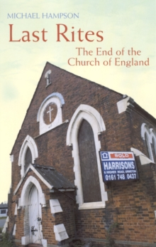 Last Rites : The End Of The Church Of England, EPUB eBook