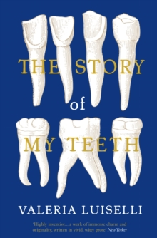 The Story of My Teeth, Paperback / softback Book
