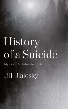 History of a Suicide : My Sister's Unfinished Life, Hardback Book