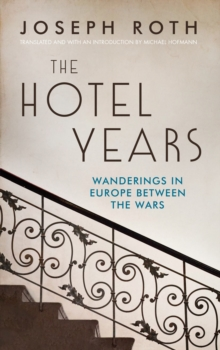 The Hotel Years : Wanderings in Europe Between the Wars, Hardback Book