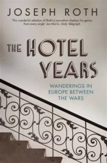 The Hotel Years : Wanderings in Europe Between the Wars, Paperback Book