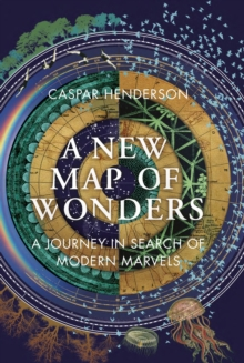 A New Map of Wonders : A Journey in Search of Modern Marvels, Hardback Book