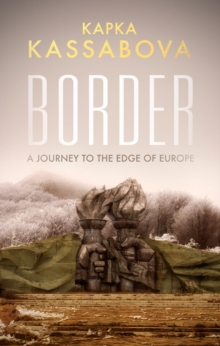 Border : A Journey to the Edge of Europe, Paperback Book