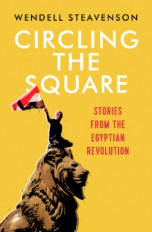 Circling the Square : Stories from the Egyptian Revolution, Paperback Book