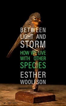 Between Light and Storm : How We Live With Other Species, Hardback Book