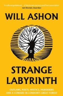 Strange Labyrinth : Outlaws, Poets, Mystics, Murderers and a Coward in London's Great Forest, Paperback / softback Book