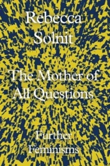 The Mother of All Questions : Further Feminisms, Hardback Book