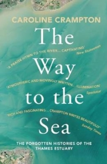 The Way to the Sea : The Forgotten Histories of the Thames Estuary, Paperback / softback Book