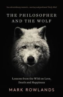 The Philosopher and the Wolf : Lessons From the Wild on Love, Death and Happiness, Paperback / softback Book